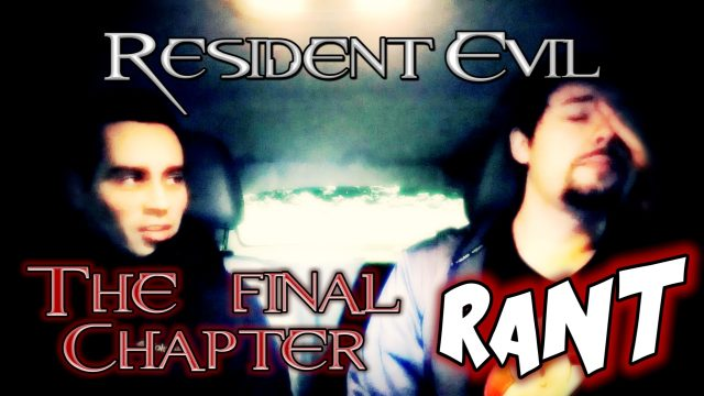 resident evil the final chapter rant
