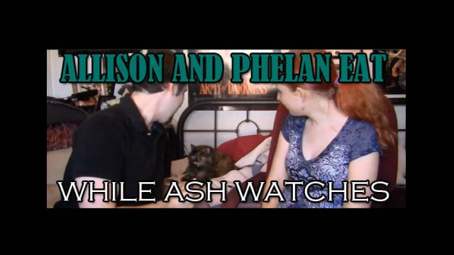 Allison and Phelan Eat While Ash Watches