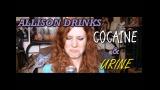 Allison Drinks Cocaine and Urine