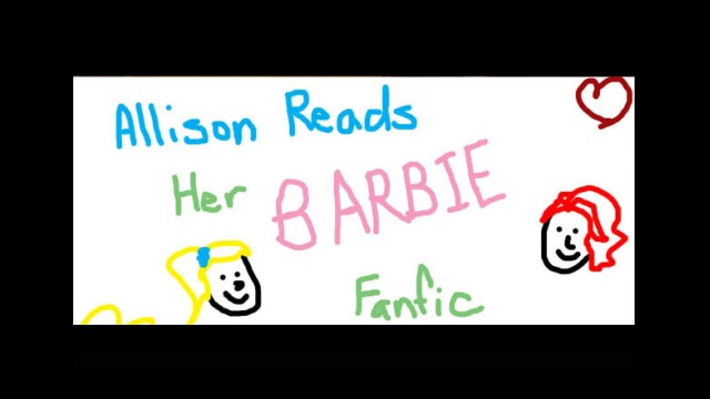 Allison Reads Her Barbie Fanfic