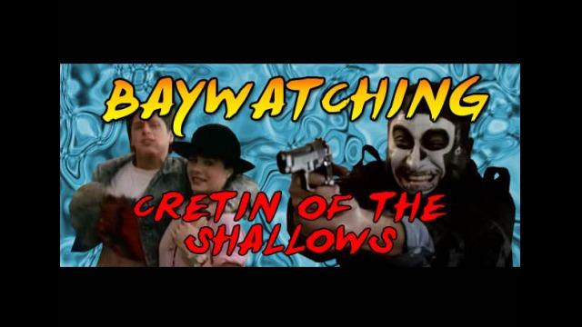 Baywatching: Cretin of the Shallows