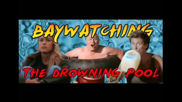 Baywatching: The Drowning Pool