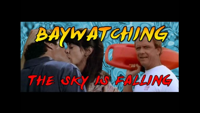 Baywatching: The Sky is Falling