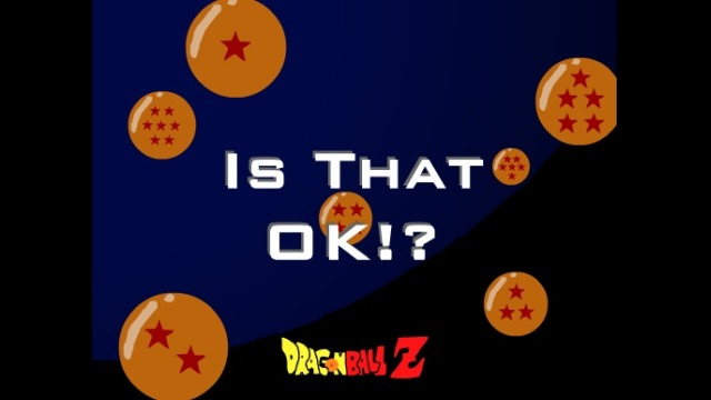 DBZ - Is That OK!?