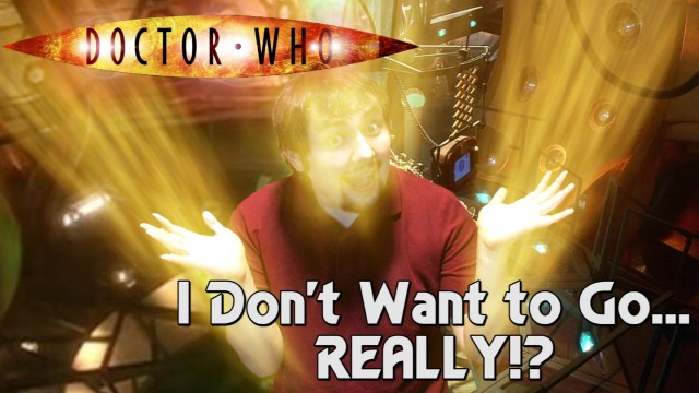 Doctor Who - I Don't Want to Go REALLY!?