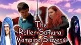 The Roller Samurai Vampire Slayers