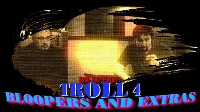 Troll 4 Bloopers